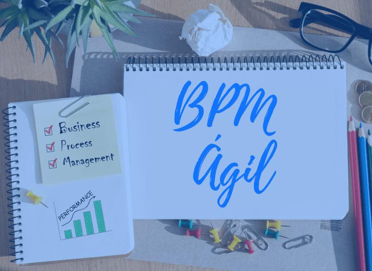 BPM ágil - Como as práticas ágeis estão transformando o mundo BPM?
