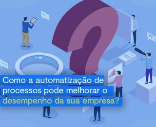 Como a automatização de processos pode melhorar o desempenho da empresa?